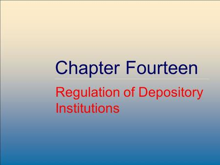 McGraw-Hill /Irwin Copyright © 2004 by The McGraw-Hill Companies, Inc. All rights reserved. 14-1 Chapter Fourteen Regulation of Depository Institutions.