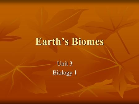 Earth's Biomes Unit 3 Biology 1. Levels of Organization of Matter Universe Galaxies Stars Planets Earth Ecosphere Ecosystems Communities Populations Organisms.