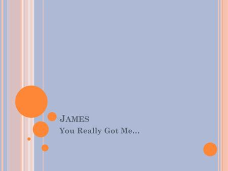 "J AMES You Really Got Me…. J AMES Key Verse: But be doers of the word, and not hearers only, deceiving yourselves- James 1:22 (NKJ) ""The greatest single."