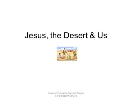 Jesus, the Desert & Us Religious Education Support, Second Level Support Service.