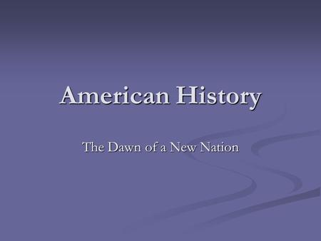 American History The Dawn of a New Nation. American Revolution Time Line 1760 17651770 1775 1780 17651790 Stamp Act Passed 1765 Boston Tea Party 1773.