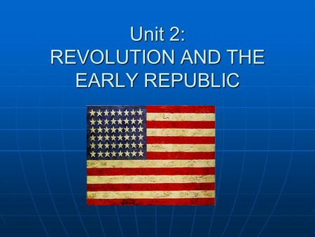 Unit 2: REVOLUTION AND THE EARLY REPUBLIC. Taxation Essential Question: What are the causes of the American Revolution?