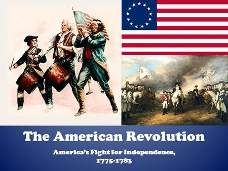 The American Revolution America's Fight for Independence, 1775-1783.