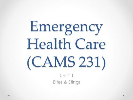 Emergency Health Care (CAMS 231) Unit 11 Bites & Stings.