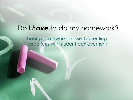 Do I have to do my homework? Linking homework-focused parenting practices with student achievement.
