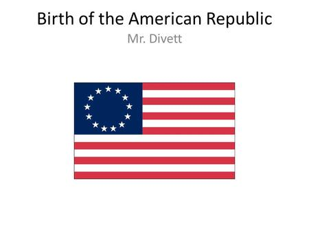 Birth of the American Republic Mr. Divett. Britain Becomes a Global Power Britain became a global power because: Location made trade easy to control Friendly.