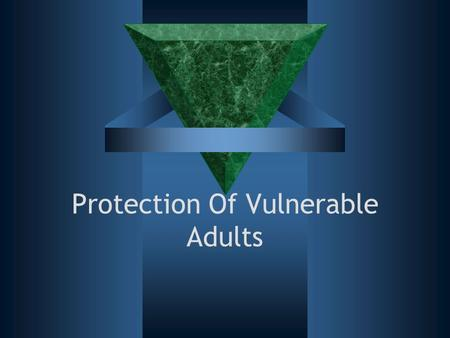 Protection Of Vulnerable Adults. Aims and Objectives  This session looks at schemes aimed to protect vulnerable people who need care services  By the.