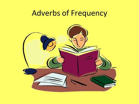Adverbs of Frequency Adverbs of Frequency 1 Adverbs of frequency say how often something happens. He always studies. often usually 100% 50% 0% always.