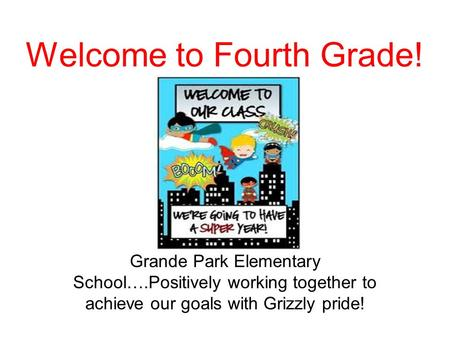 Welcome to Fourth Grade! ter Grande Park Elementary School….Positively working together to achieve our goals with Grizzly pride!