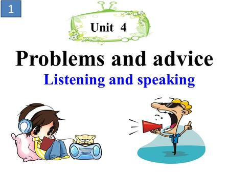 Unit 4 Problems and advice Listening and speaking 1.