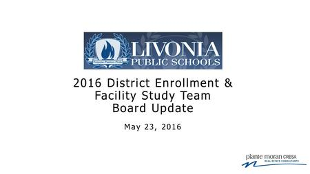 2016 District Enrollment & Facility Study Team Board Update May 23, 2016.