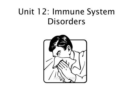 Unit 12: Immune System Disorders. Allergies: An inaccurate immune system response to something usually harmless like pollen, fur, a particular food, or.