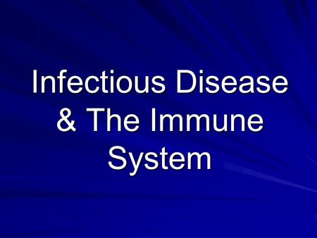 Infectious Disease & The Immune System. Disease Disease – any change, other than injury, that disrupts the normal functions of the body Some diseases.
