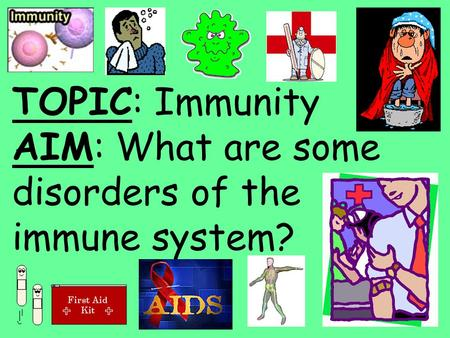 TOPIC: Immunity AIM: What are some disorders of the immune system?
