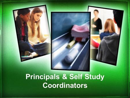 Principals & Self Study Coordinators. School Improvement Concepts Collaboration Data –Collect –Analyze –Use!!! Questions What? So What? Now What?
