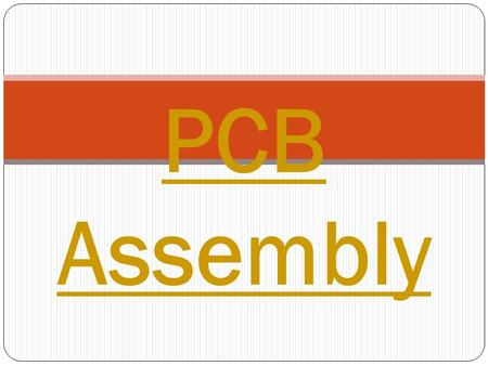 PCB Assembly. INTRODUCTION  PCB abbreviation is a printed circuit board,also known as a printed wiring board.  For electronics PCB is used to build.