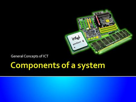 General Concepts of ICT. Be able to identify the main components of a general- purpose computer:  central processing unit (CPU)  main/internal memory.
