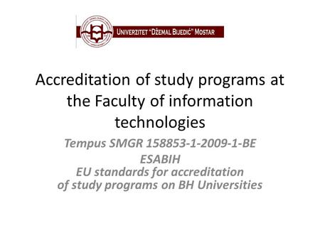 Accreditation of study programs at the Faculty of information technologies Tempus SMGR 158853-1-2009-1-BE ESABIH EU standards for accreditation of study.