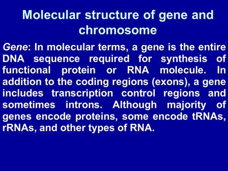 Molecular structure of gene and chromosome Gene: In molecular terms, a gene is the entire DNA sequence required for synthesis of functional protein or.