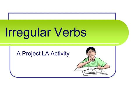 Irregular Verbs A Project LA Activity. COMMON IRREGULAR VERBS blow PresentPastPast Participle (has ___) ??? The wind _____ (today, yesterday).