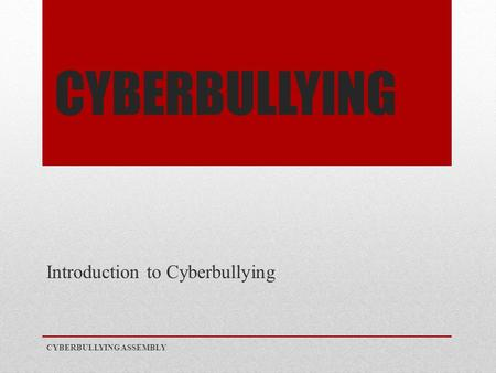CYBERBULLYING Introduction to Cyberbullying CYBERBULLYING ASSEMBLY.