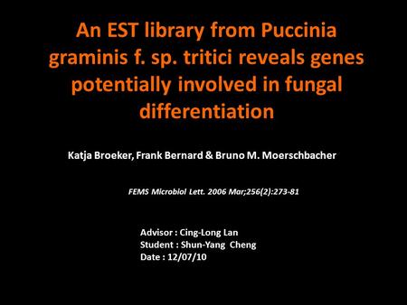 An EST library from Puccinia graminis f. sp. tritici reveals genes potentially involved in fungal differentiation Katja Broeker, Frank Bernard & Bruno.