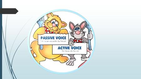 Passive Voice Simple Present Passive voice is used when the focus is on the action. It is not important or not known, however, who or what is performing.