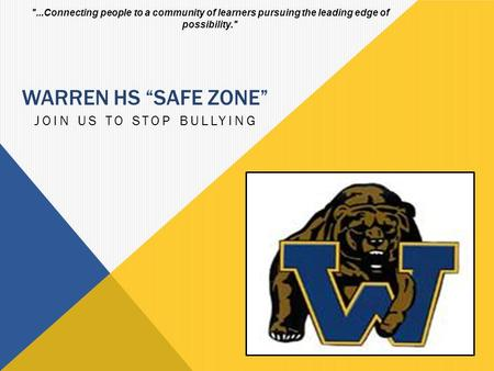 "WARREN HS ""SAFE ZONE"" JOIN US TO STOP BULLYING ...Connecting people to a community of learners pursuing the leading edge of possibility."