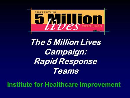 The 5 Million Lives Campaign: Rapid Response Teams Institute for Healthcare Improvement.