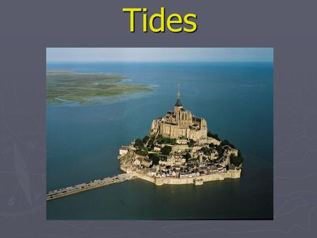 Tides. Bay of Fundy ► Boats can only travel at higher tides ► Some of the highest tides in the world.