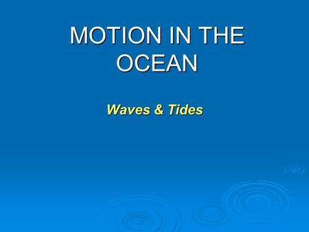 Waves & Tides MOTION IN THE OCEAN. Waves  A disturbance which moves through or over the surface of a fluid  Mostly caused by winds (Also earthquakes,