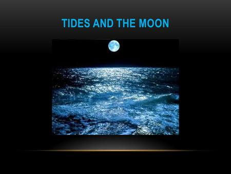 TIDES AND THE MOON. Check out this Website! Watch the video below to help explain tides and the moon! Moon and Tides video: