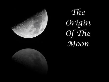 The Origin of the Moon The Origin Of The Moon. At one point in time, there was a great bond between the mighty Poseidon (god of the sea) and the young,
