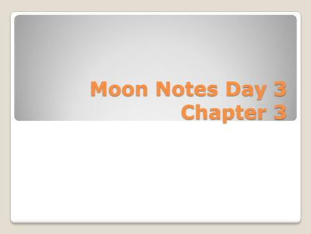 Moon Notes Day 3 Chapter 3. 3-1 The changeable moon The moon appears to us to move eastward The markings on the surface of the moon do not seem to change.
