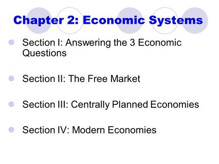 Chapter 2: Economic Systems Section I: Answering the 3 Economic Questions Section II: The Free Market Section III: Centrally Planned Economies Section.