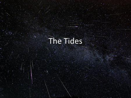 The Tides. Tides on Earth A tidal force is the difference in gravity from one side of a body to the other that is exerted by a 2nd object. The Moon exerts.