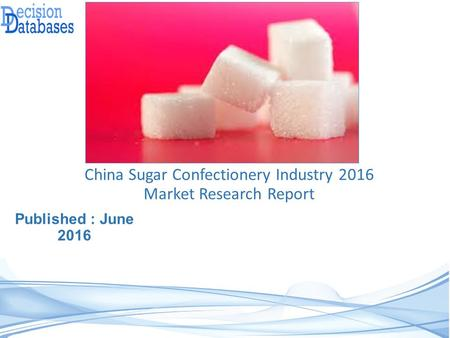 Published : June 2016 China Sugar Confectionery Industry 2016 Market Research Report.