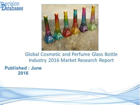 Published : June 2016 Global Cosmetic and Perfume Glass Bottle Industry 2016 Market Research Report.