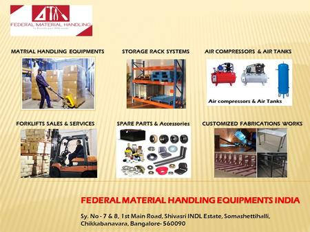 FEDERAL MATERIAL HANDLING EQUIPMENTS INDIA Sy. No - 7 & 8, 1st Main Road, Shivasri INDL Estate, Somashettihalli, Chikkabanavara, Bangalore- 560090 MATRIAL.