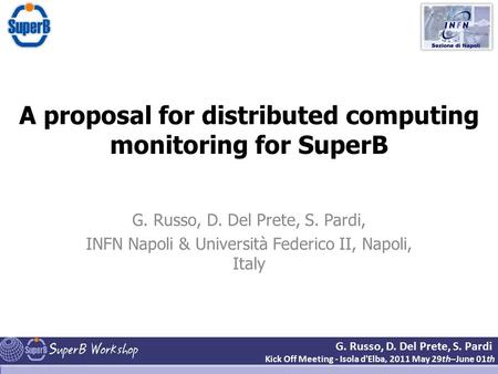 G. Russo, D. Del Prete, S. Pardi Kick Off Meeting - Isola d'Elba, 2011 May 29th–June 01th A proposal for distributed computing monitoring for SuperB G.