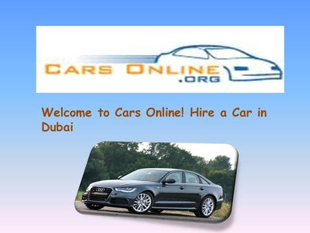 Welcome to Cars Online! Hire a Car in Dubai. We have a association of companies for car rental in Dubai.
