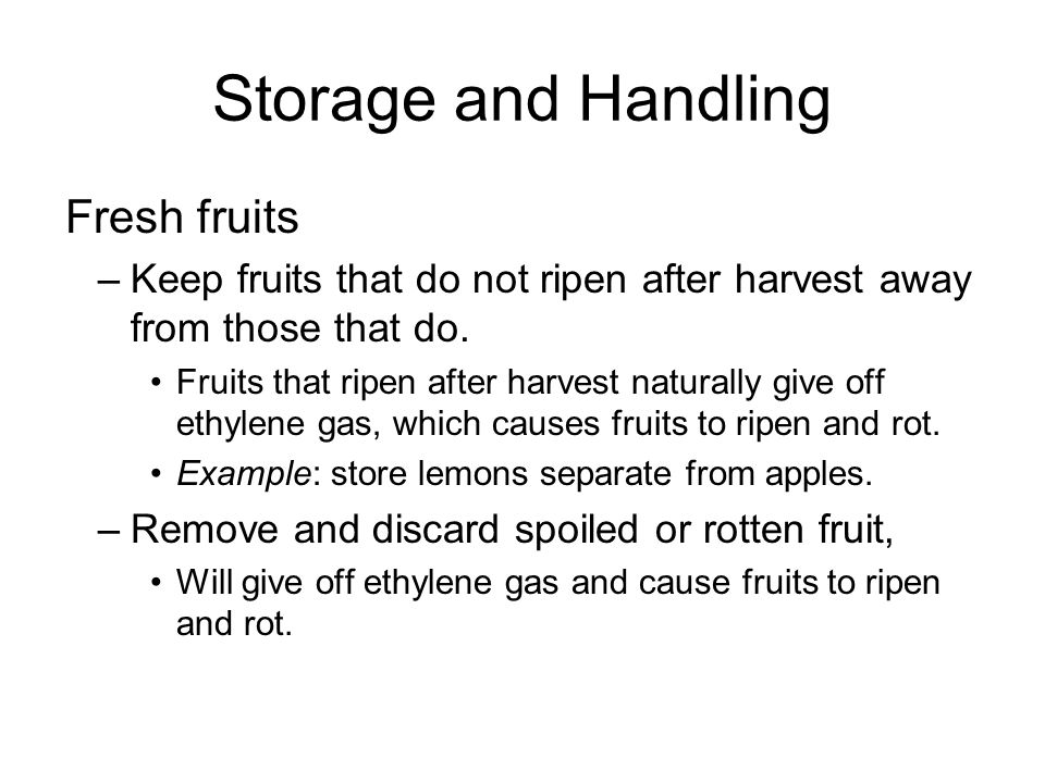 Storage and Handling To ripen fresh fruit fast: –Store in warm area.