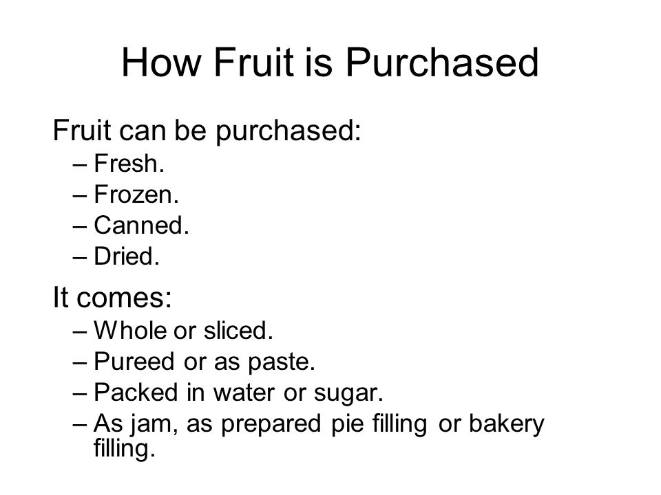 How Fruit is Purchased Fresh fruit –Most fruits are available year-round.
