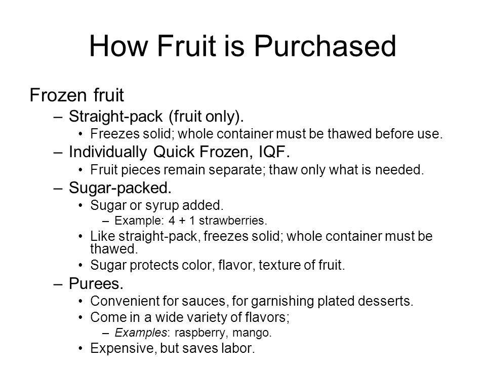 How Fruit is Purchased Canned fruits, fillings, jams –Solid pack: fruit only.