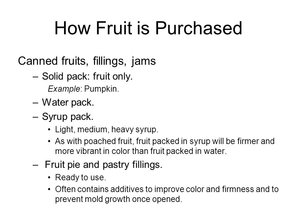 How Fruit is Purchased Dried fruit –Drying is a form of preservation.