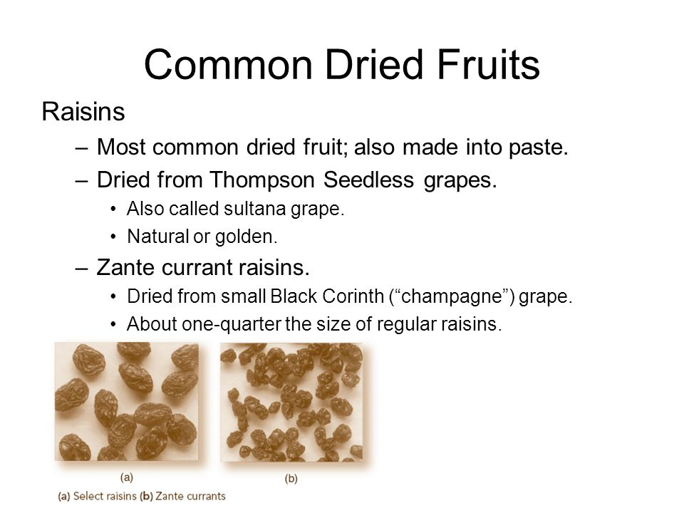 Common Dried Fruits Sweetened dried fruit –Blueberries, cherries, cranberries, strawberries.