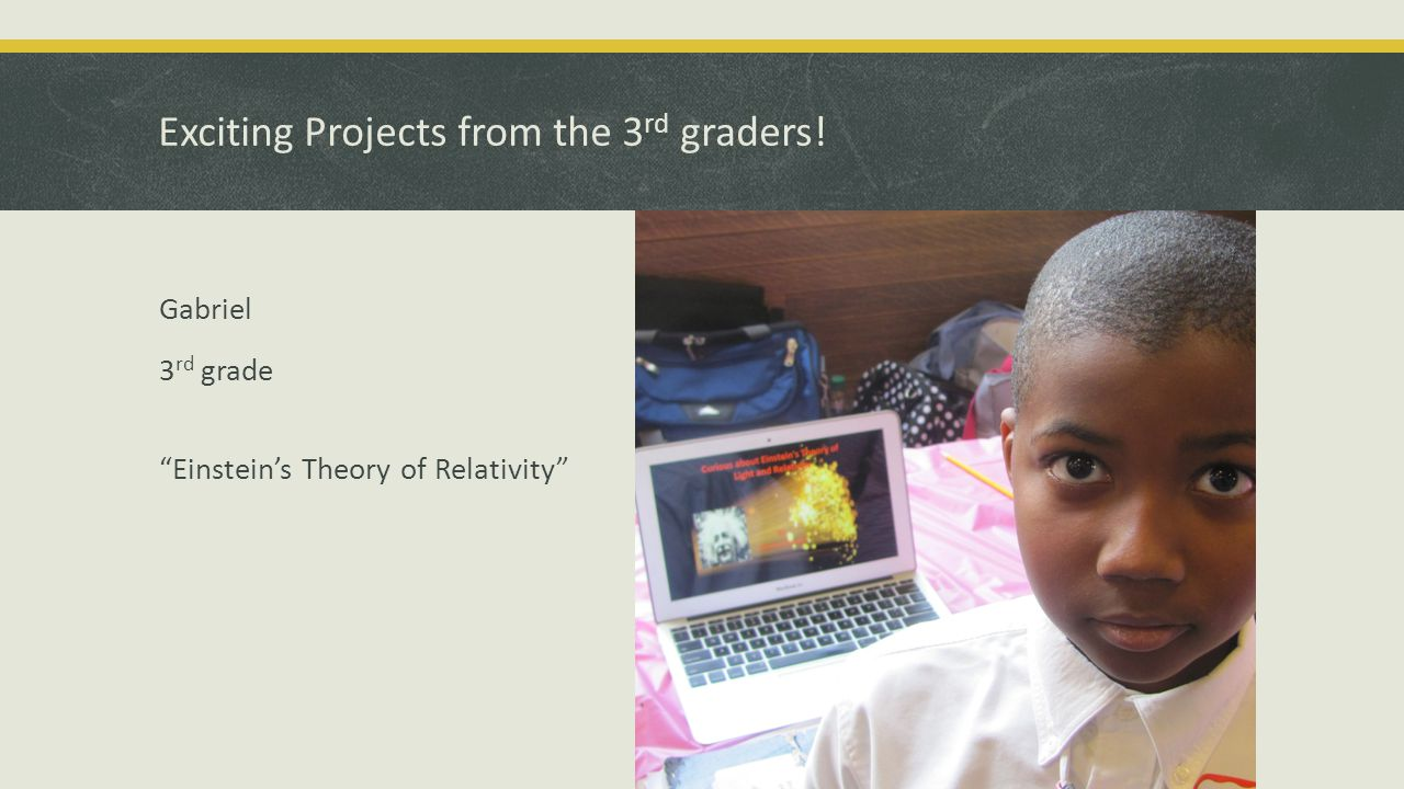 Exciting Projects from the 3 rd graders.