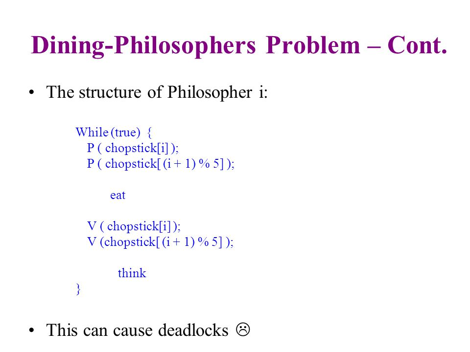 Dining Philosophers Problem This abstract problem demonstrates some fundamental limitations of deadlock-free synchronization.