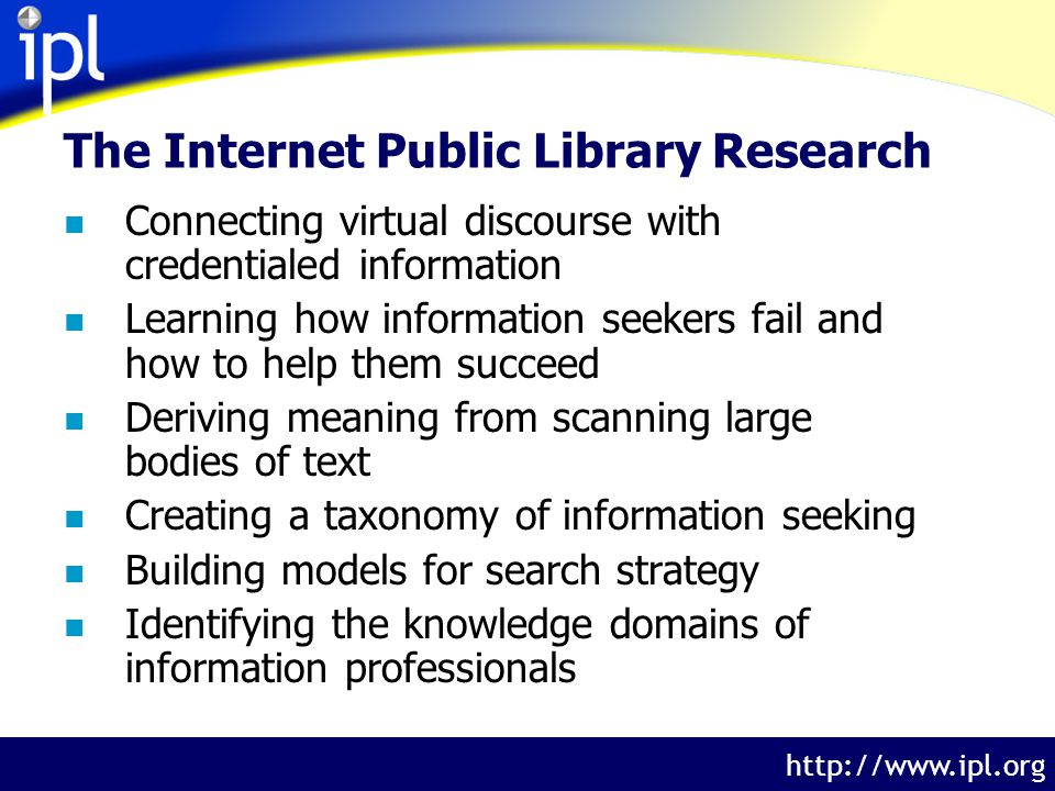 The Internet Public Library http://www.ipl.org