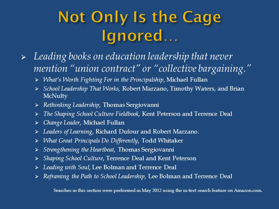  The worst thing to do is to write off apparently poor or mediocre teachers as dead wood, and seek easy administrative solutions in transfers or retirements. – Fullan and Hargreaves, What's Worth Fighting for in Your School  Running a tight ship is a distortion of the goal of educating children. – Drake and Roe, The Principalship  Combin[ing] reform with major changes in the structure of the organization...